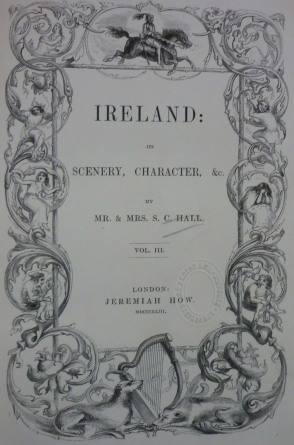 Title page of 'Ireland, its Scenery and Characters etc' by Mr. and Mrs. S.C. Hall (1840s).